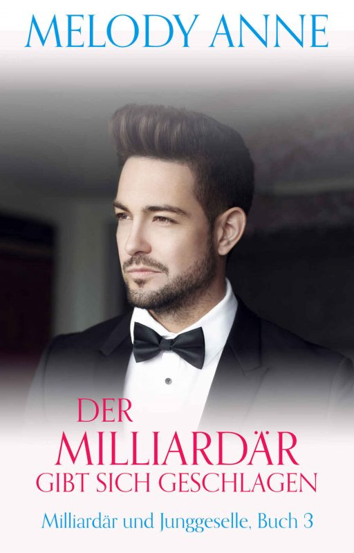 Der Milliardär gibt sich geschlagen (Milliardär und Junggeselle, Buch 3): Milliardär und Junggeselle, Buch 3 (German Edition)