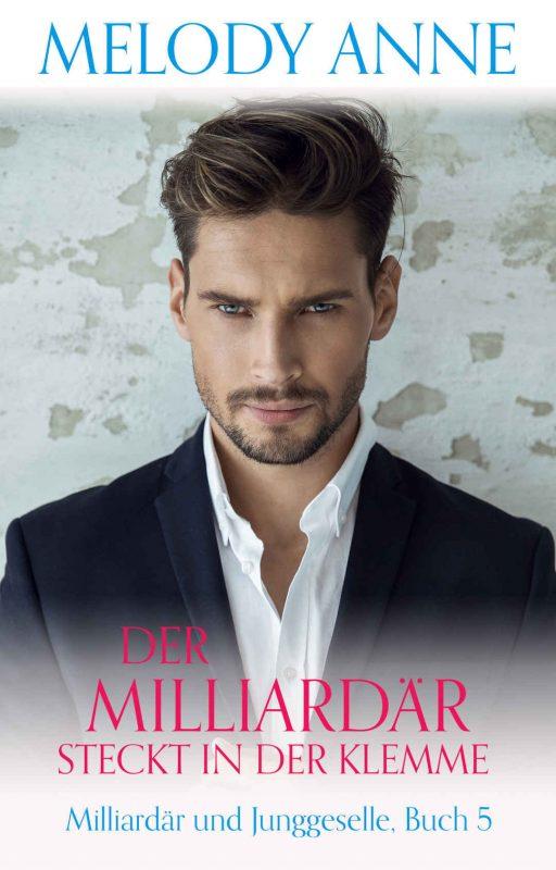 Der Milliardär steckt in der Klemme (Milliardär und Junggeselle, Buch 5) (German Edition)