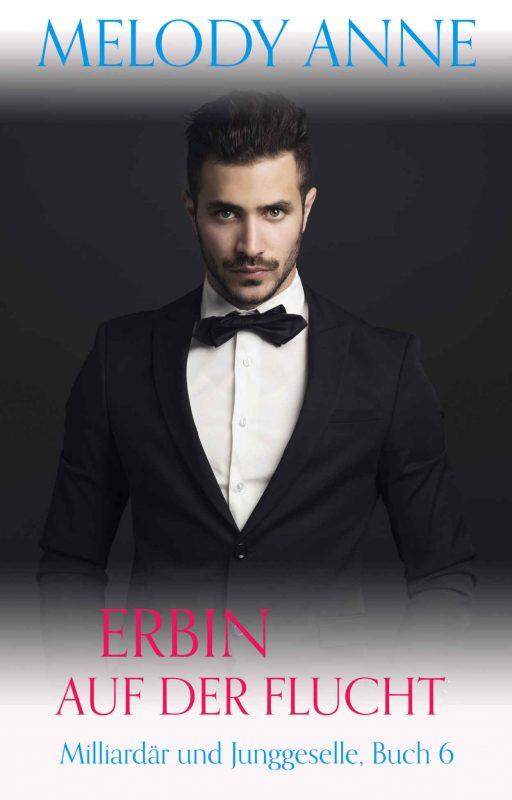 Erbin auf der Flucht (Milliardär und Junggeselle, Buch 6) (German Edition)