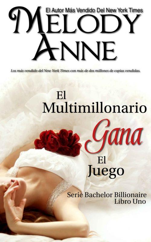 El Multimillonario Gana el Juego: Los Solteros Multimillonarios – Libro Uno (Spanish Edition)