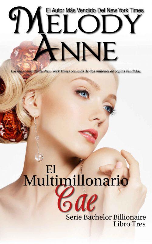 El Multimillonario Cae: Solteros Multimillonarios – Libro Tres (Los Solteros Multimillonarios nº 3) (Spanish Edition)